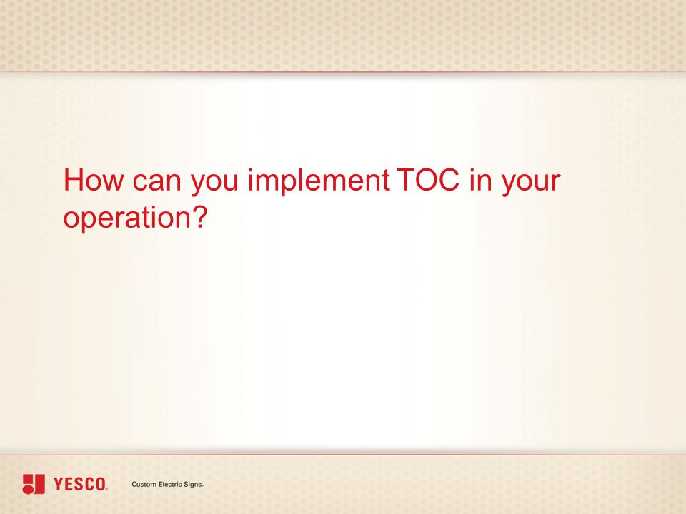 How can you implement TOC in your operation