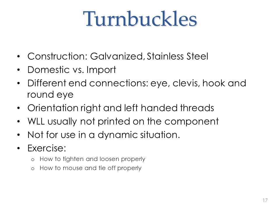 Turnbuckles Construction: Galvanized, Stainless Steel