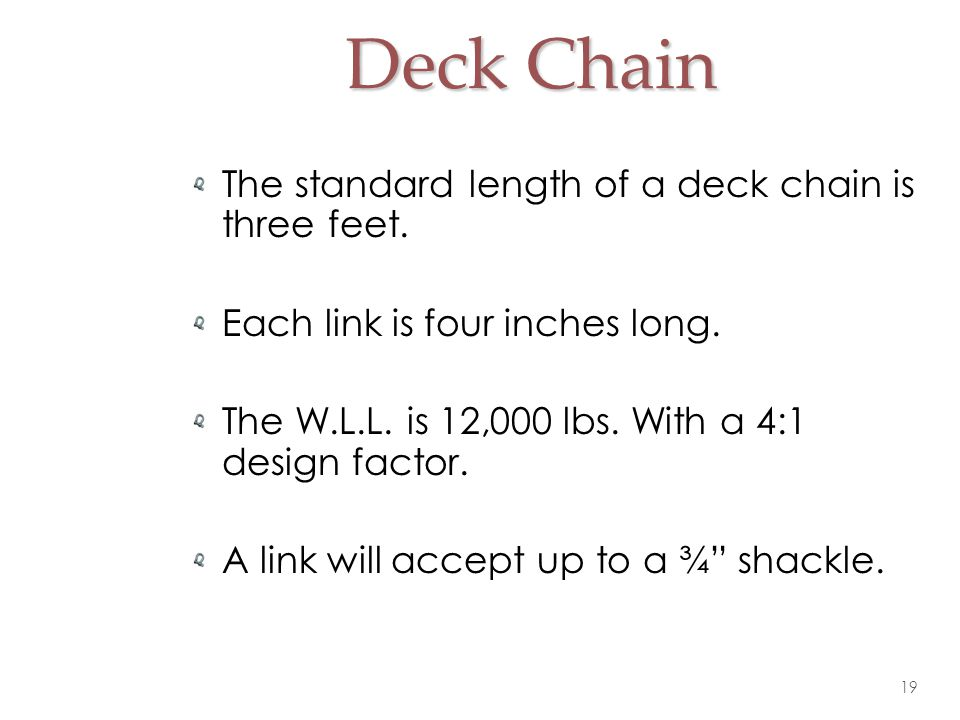 Deck Chain The standard length of a deck chain is three feet.