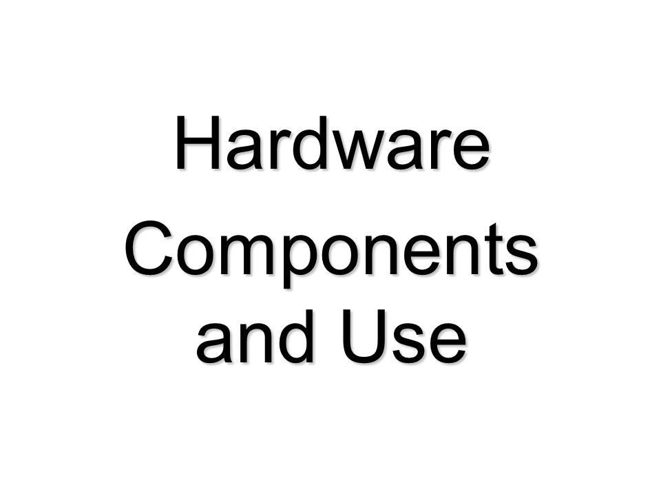 Hardware Components and Use
