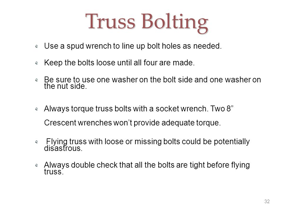 Truss Bolting Use a spud wrench to line up bolt holes as needed.