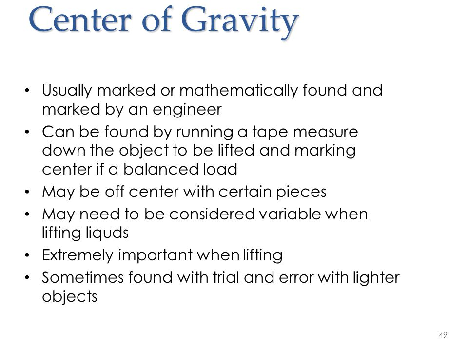 Center of Gravity Usually marked or mathematically found and marked by an engineer.