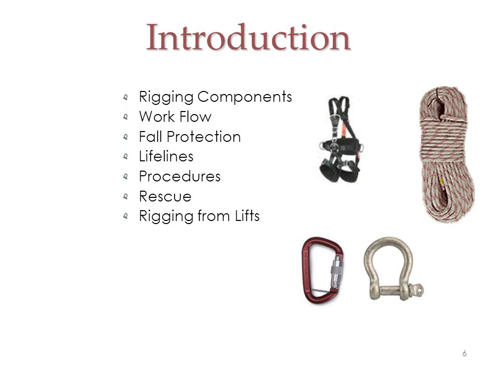 Introduction Rigging Components Work Flow Fall Protection Lifelines