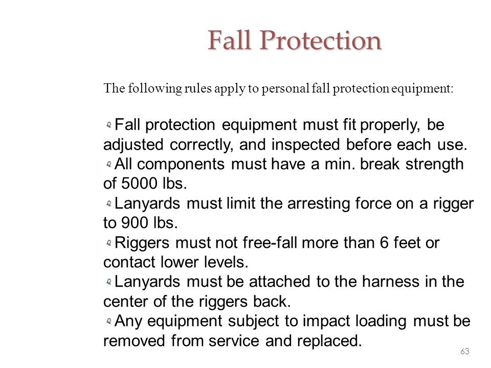 Fall Protection The following rules apply to personal fall protection equipment: