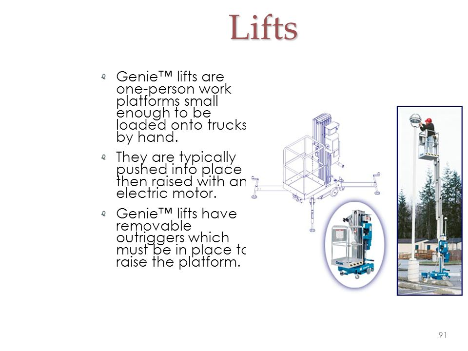 Lifts Genie™ lifts are one-person work platforms small enough to be loaded onto trucks by hand.