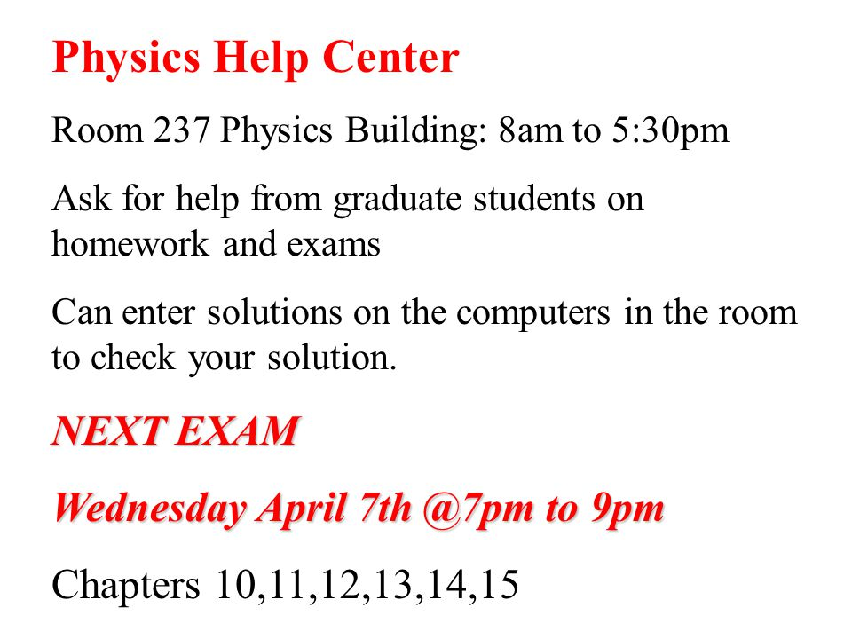 Physics Help Center NEXT EXAM Wednesday April 7th @7pm to 9pm