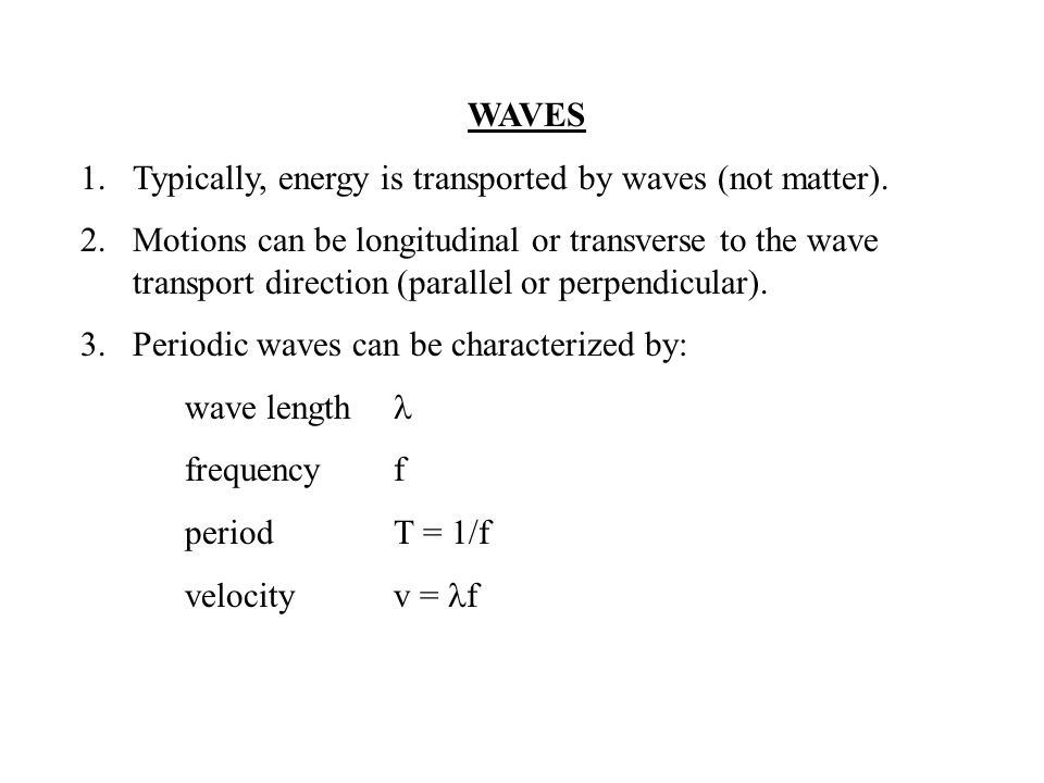 WAVES Typically, energy is transported by waves (not matter).