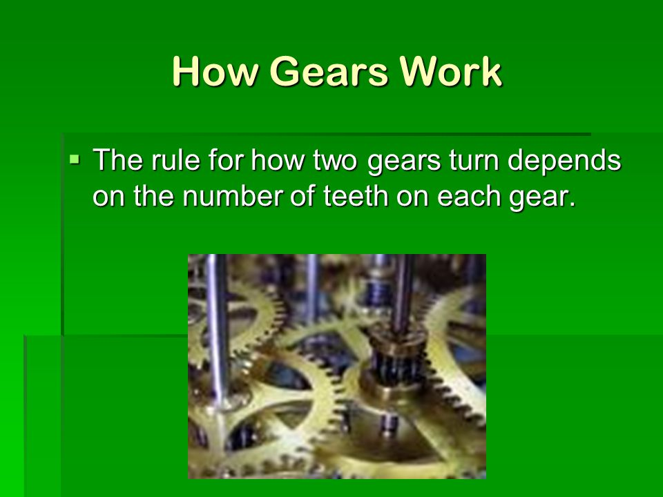 How Gears Work The rule for how two gears turn depends on the number of teeth on each gear.