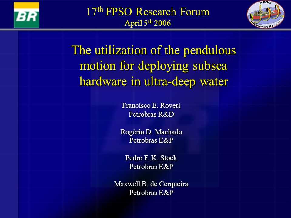 17th FPSO Research Forum April 5th 2006. The utilization of the pendulous motion for deploying subsea hardware in ultra-deep water.