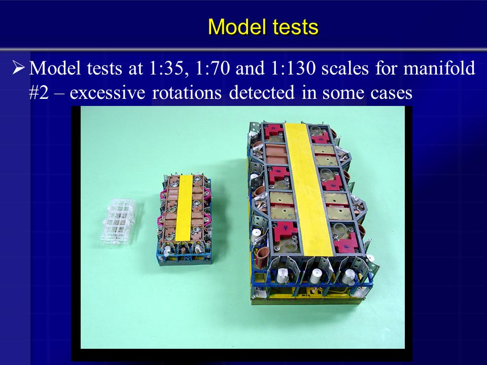 Model tests Model tests at 1:35, 1:70 and 1:130 scales for manifold #2 – excessive rotations detected in some cases.