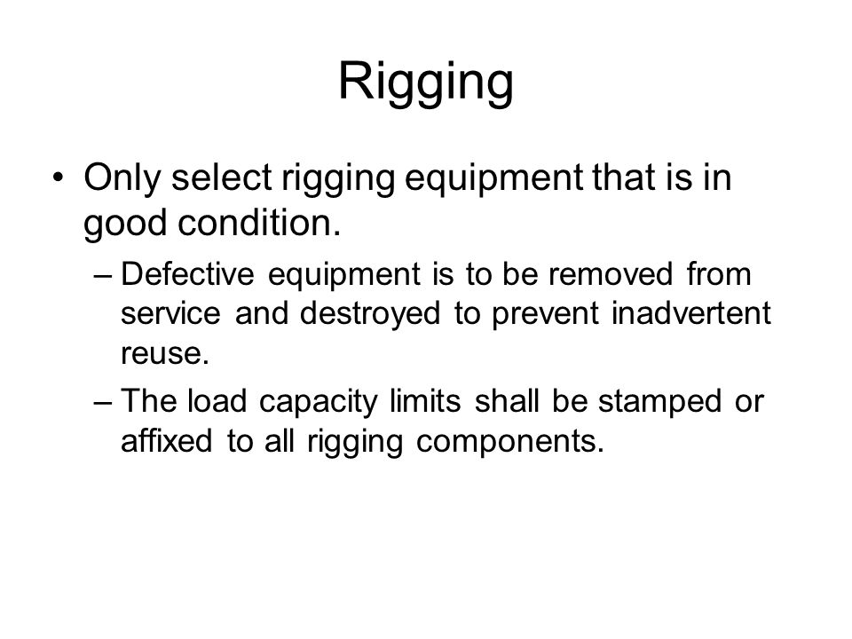 Rigging Only select rigging equipment that is in good condition.