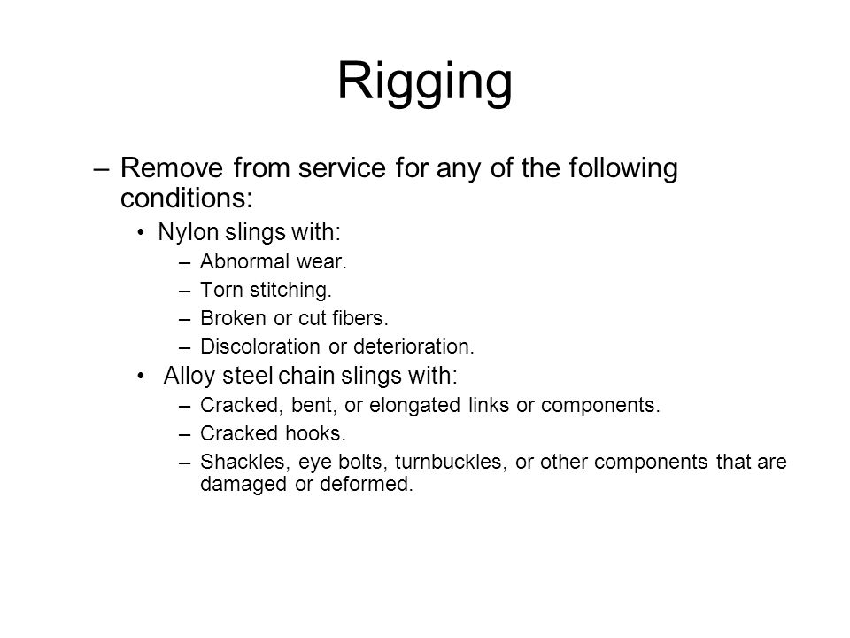 Rigging Remove from service for any of the following conditions: