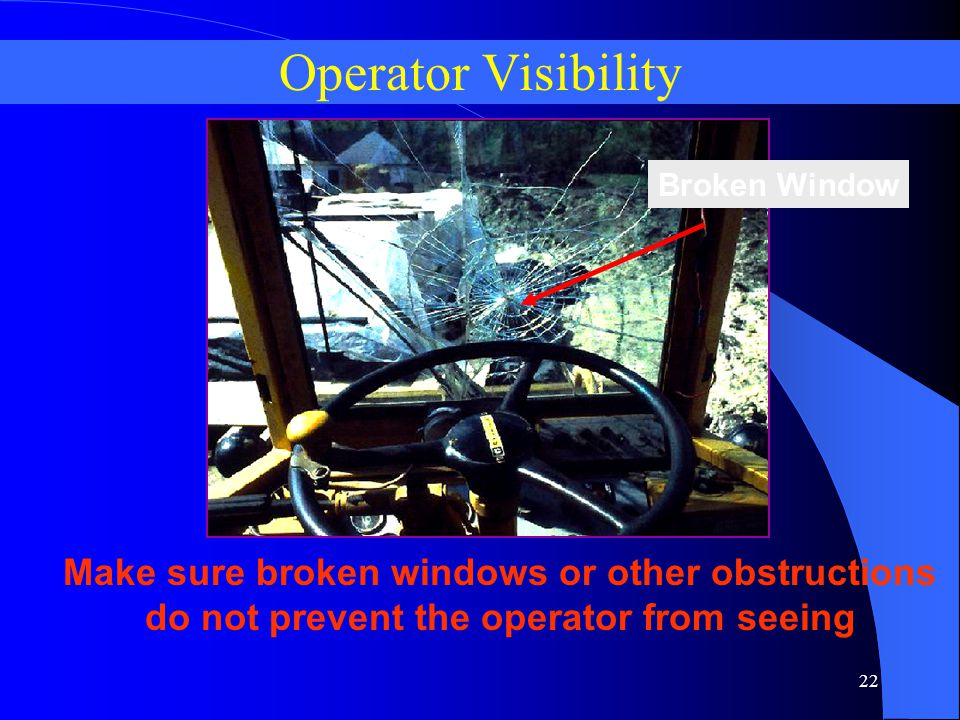 Operator Visibility Broken Window. APPLICABLE OSHA STANDARD.