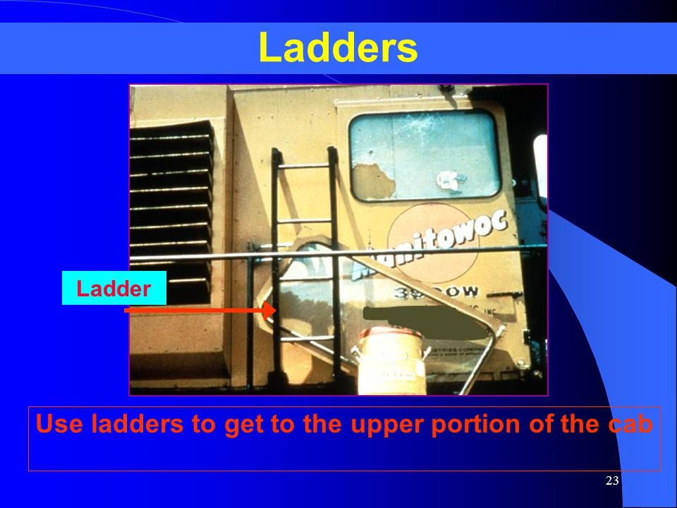 Use ladders to get to the upper portion of the cab