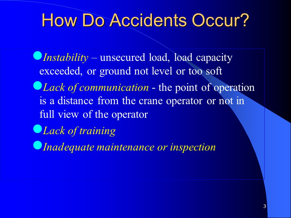 How Do Accidents Occur Instability – unsecured load, load capacity exceeded, or ground not level or too soft.