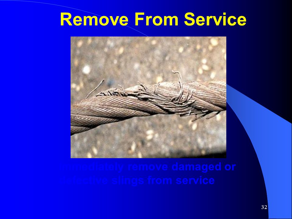 Remove From Service Immediately remove damaged or