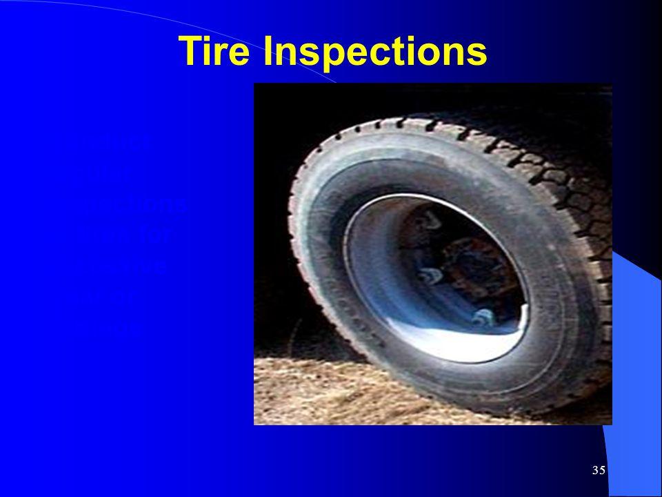 Tire Inspections Conduct regular inspections