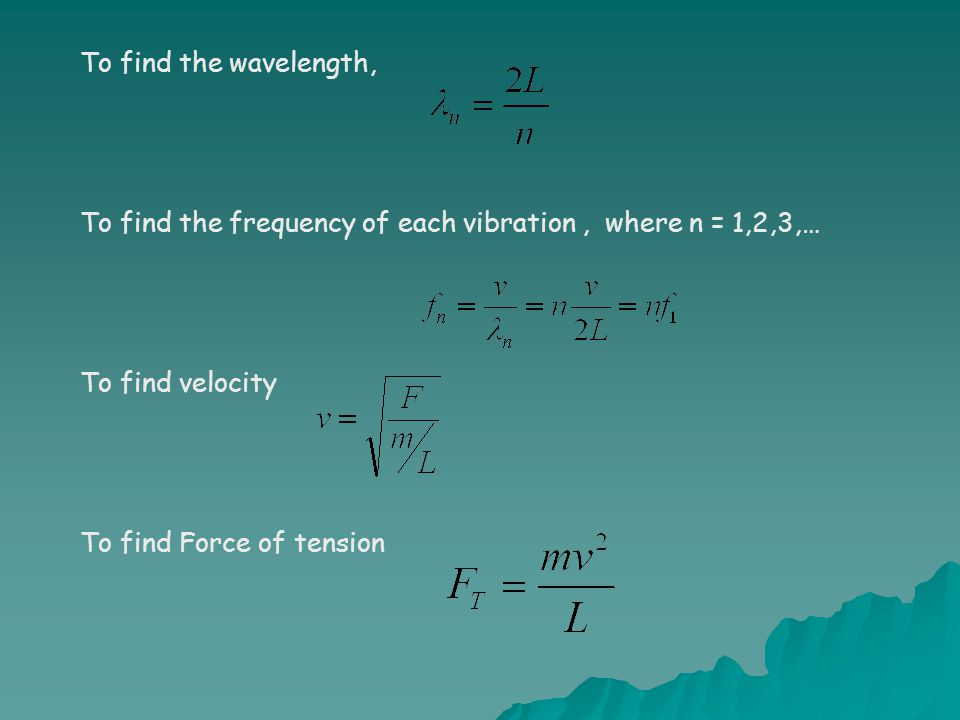 To find the wavelength, To find the frequency of each vibration , where n = 1,2,3,… To find velocity.
