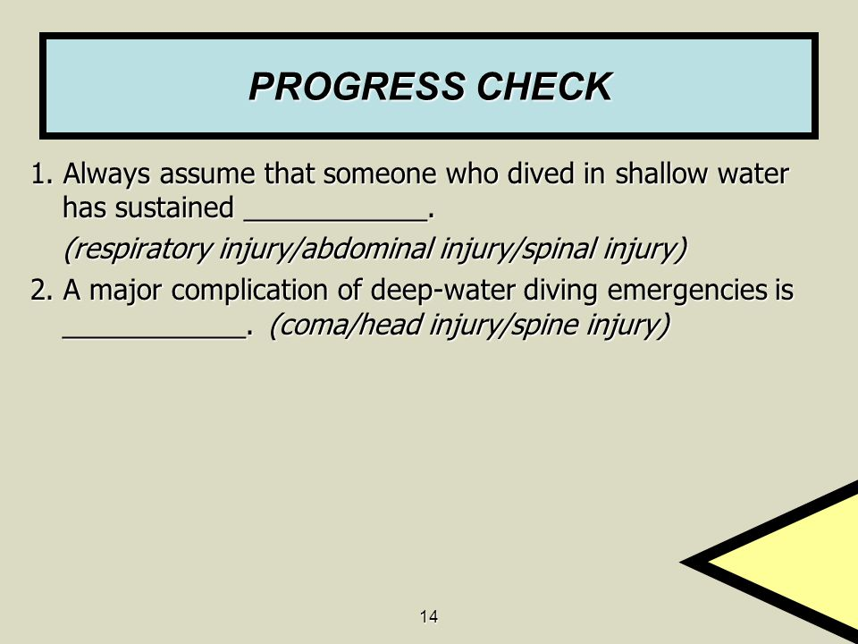 PROGRESS CHECK 1. Always assume that someone who dived in shallow water has sustained ____________.