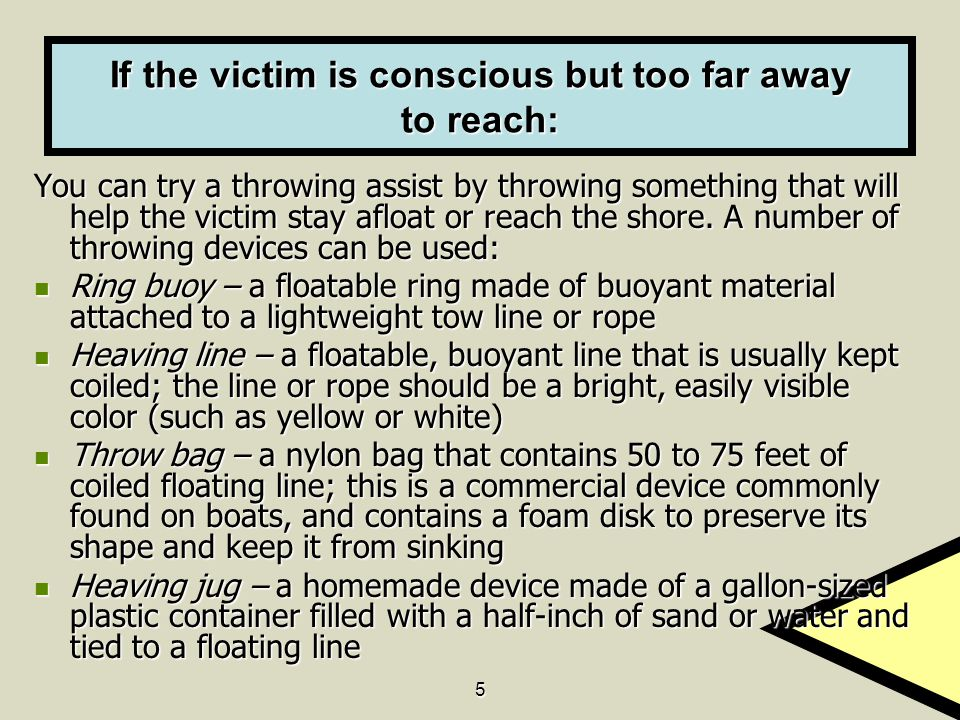 If the victim is conscious but too far away to reach:
