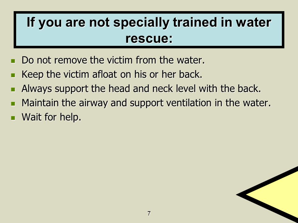If you are not specially trained in water rescue: