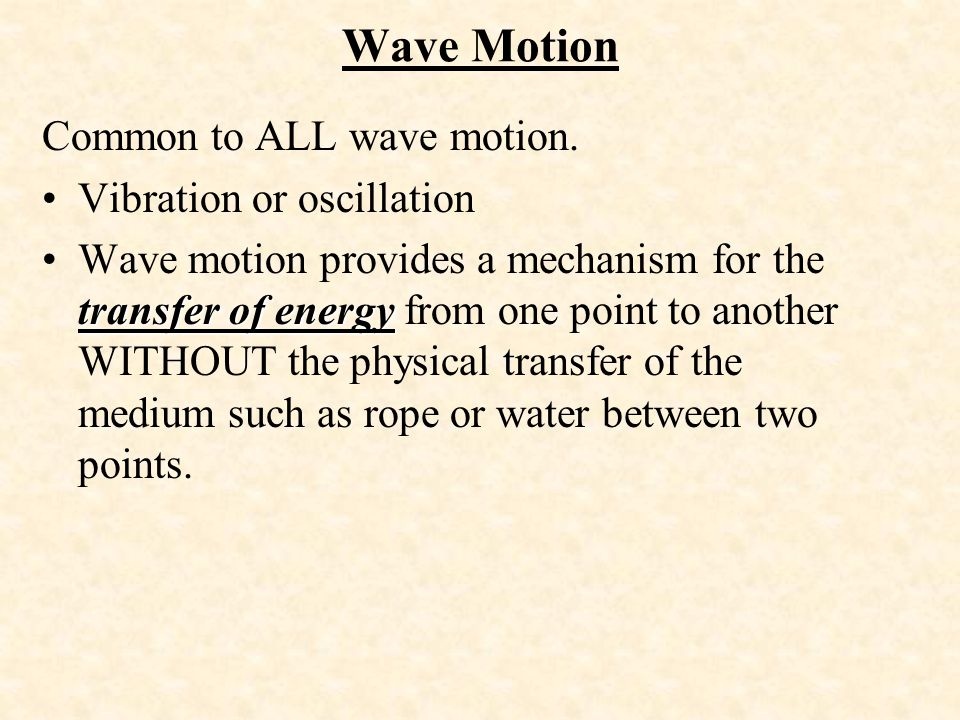 Wave Motion Common to ALL wave motion. Vibration or oscillation