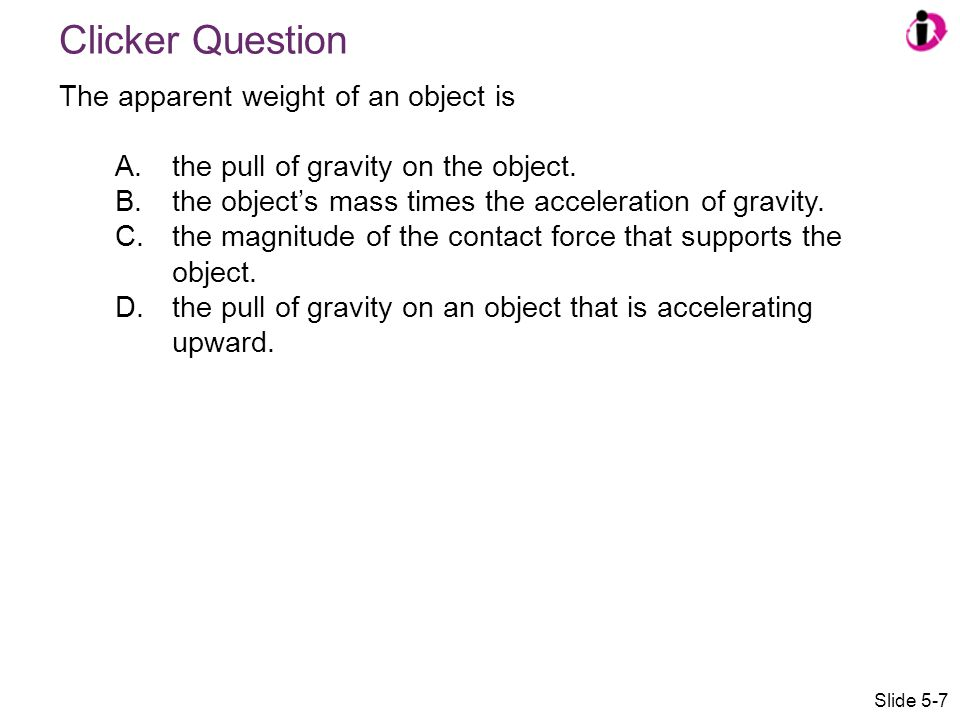 Clicker Question The apparent weight of an object is