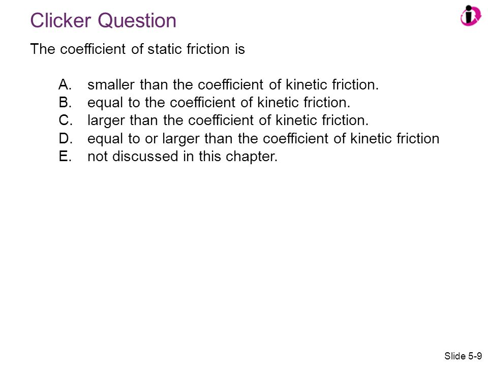 Clicker Question The coefficient of static friction is