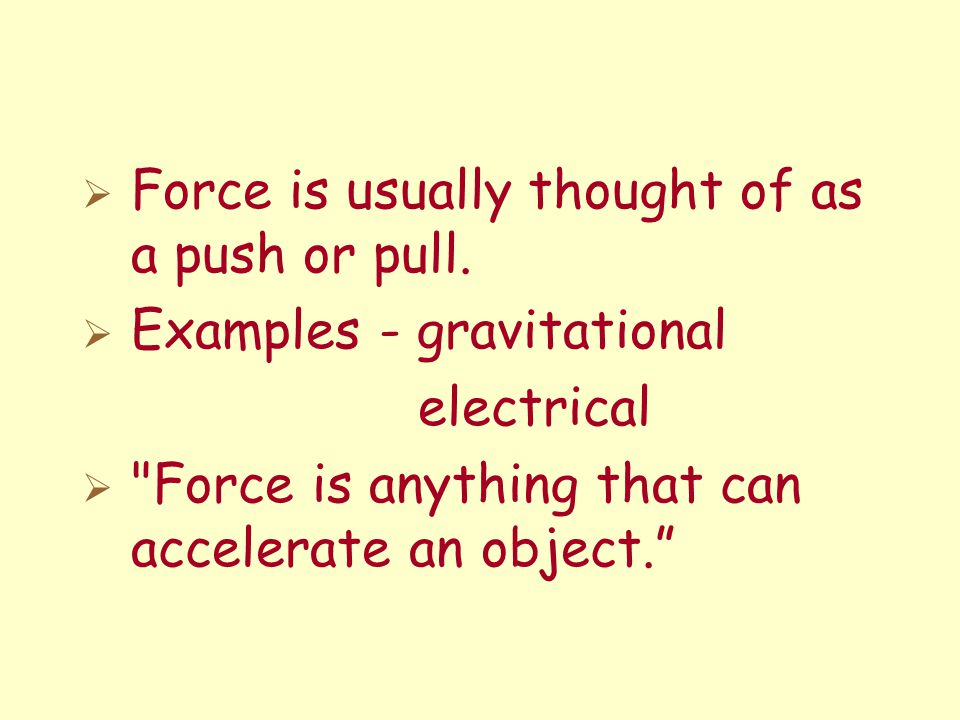 Force is usually thought of as a push or pull.