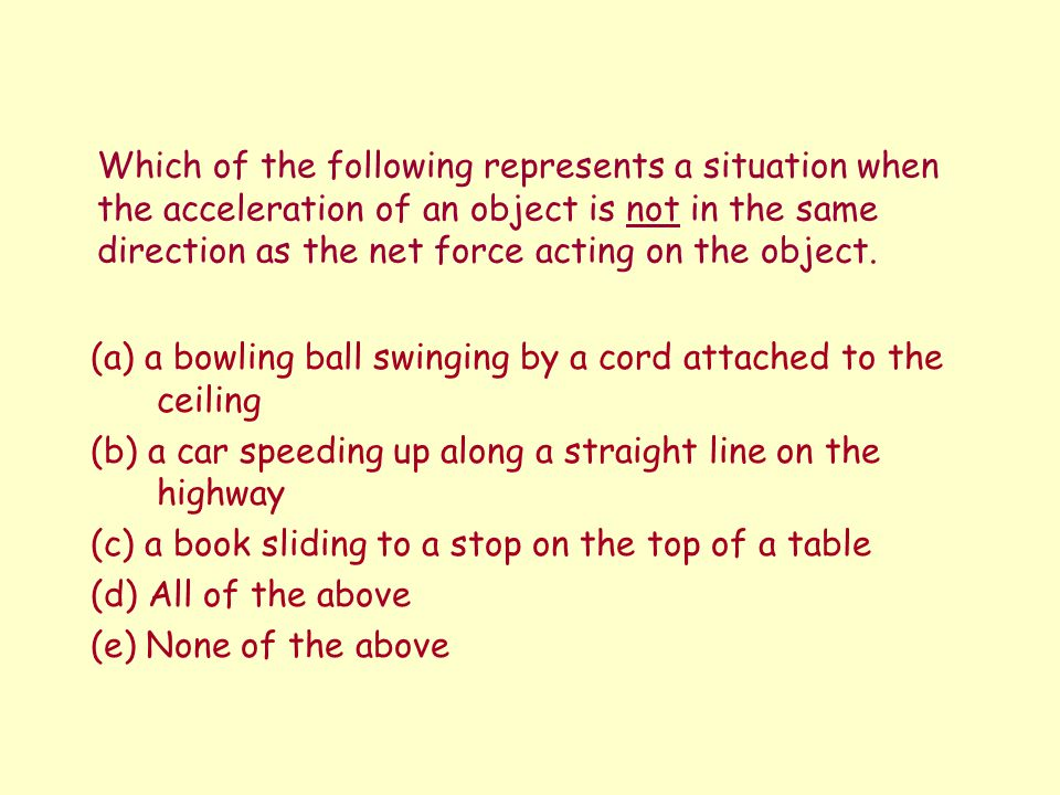 Which of the following represents a situation when the acceleration of an object is not in the same direction as the net force acting on the object.