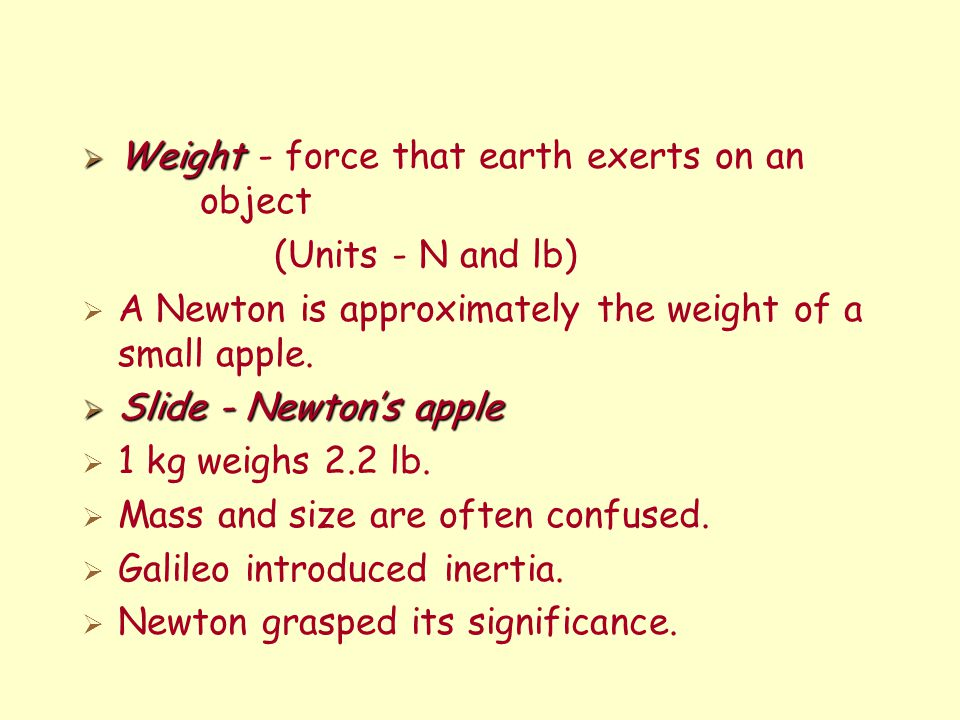 Weight - force that earth exerts on an object