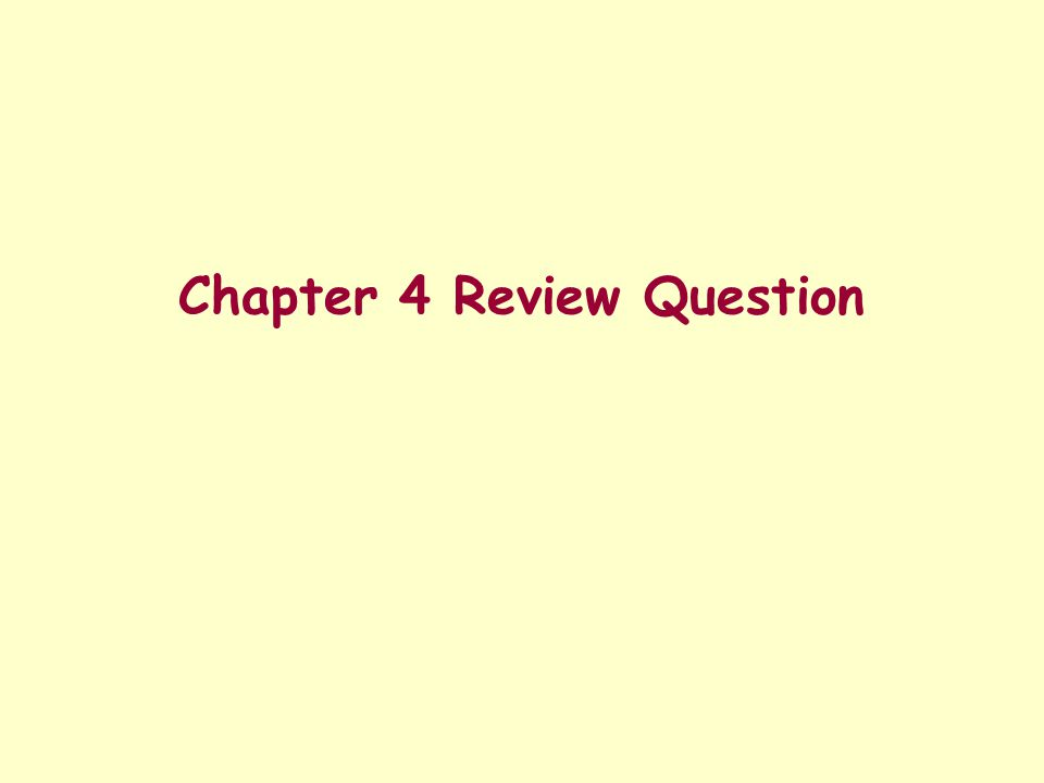 Chapter 4 Review Question