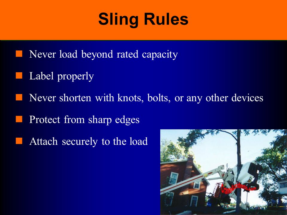 Sling Rules Never load beyond rated capacity Label properly