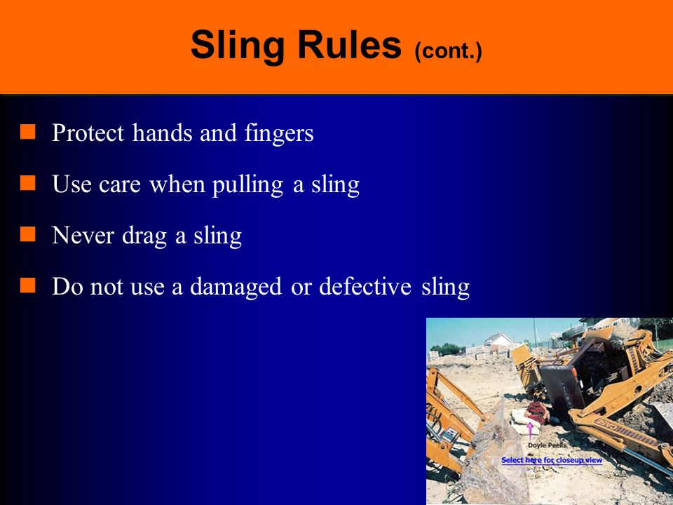 Sling Rules (cont.) Protect hands and fingers
