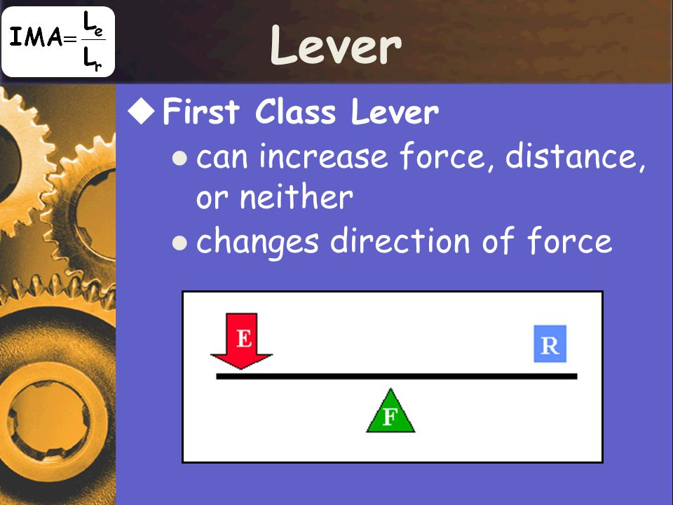 Lever First Class Lever can increase force, distance, or neither