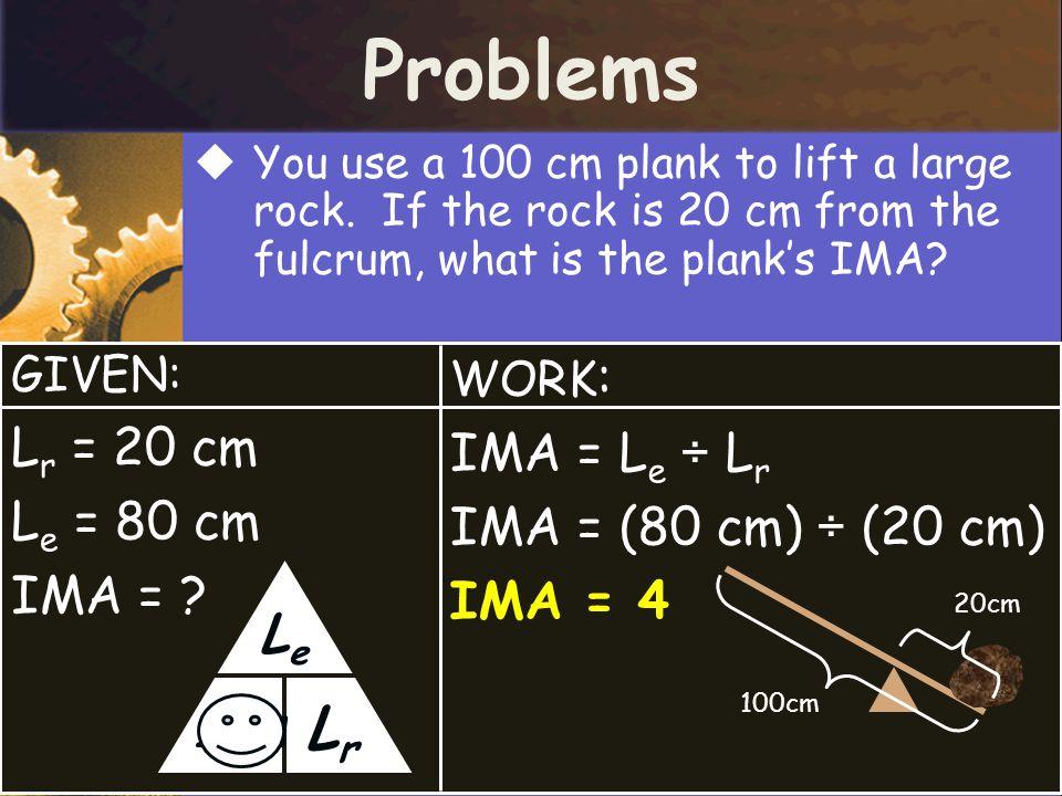 Problems Lr Le Lr = 20 cm IMA = Le ÷ Lr Le = 80 cm