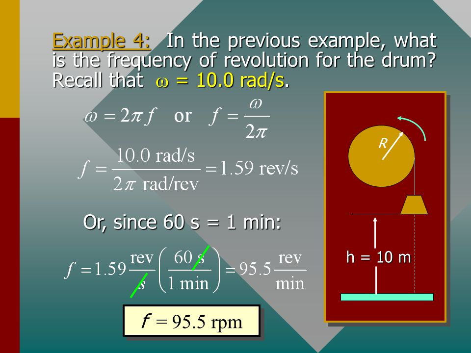 Example 4: In the previous example, what is the frequency of revolution for the drum Recall that w = 10.0 rad/s.