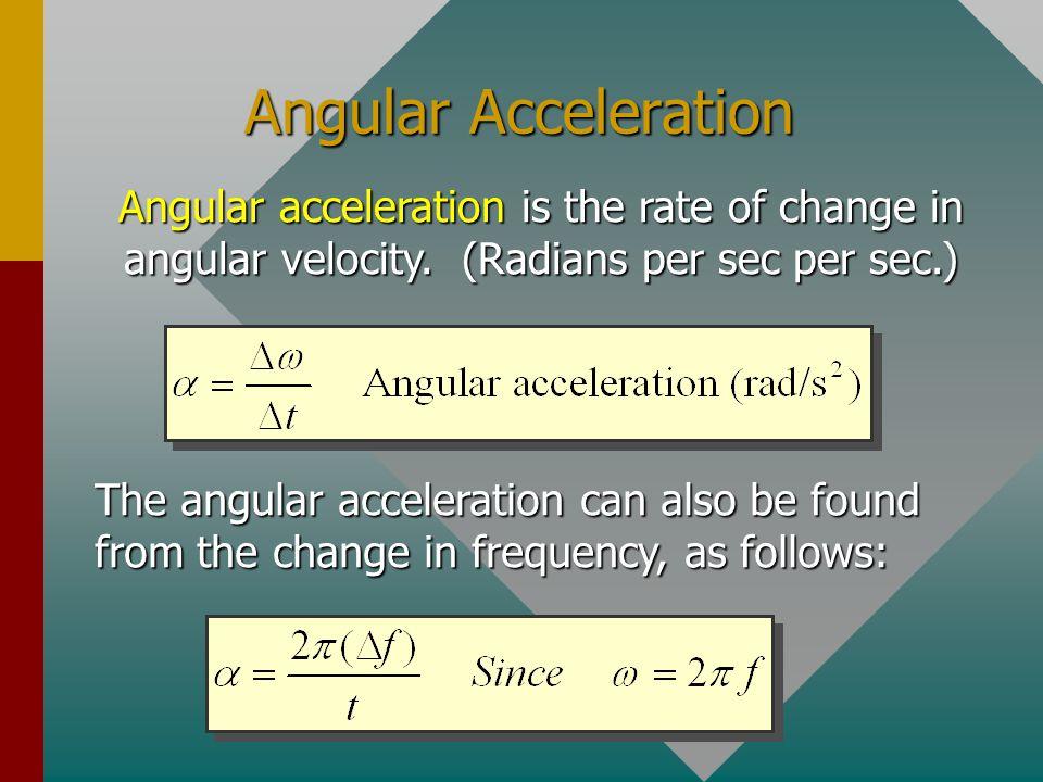 Angular Acceleration Angular acceleration is the rate of change in angular velocity. (Radians per sec per sec.)