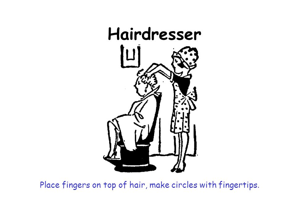Place fingers on top of hair, make circles with fingertips.