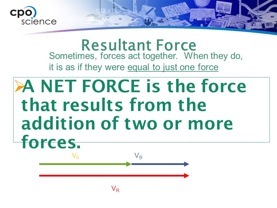 Resultant Force Sometimes, forces act together. When they do, it is as if they were equal to just one force.