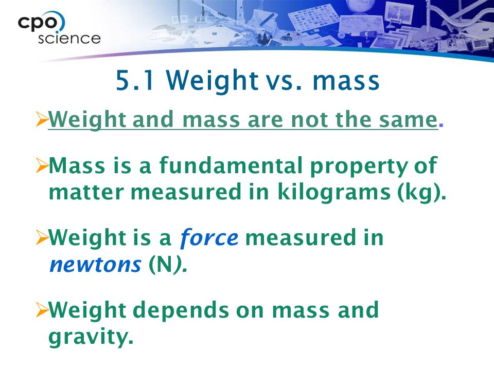 5.1 Weight vs. mass Weight and mass are not the same.
