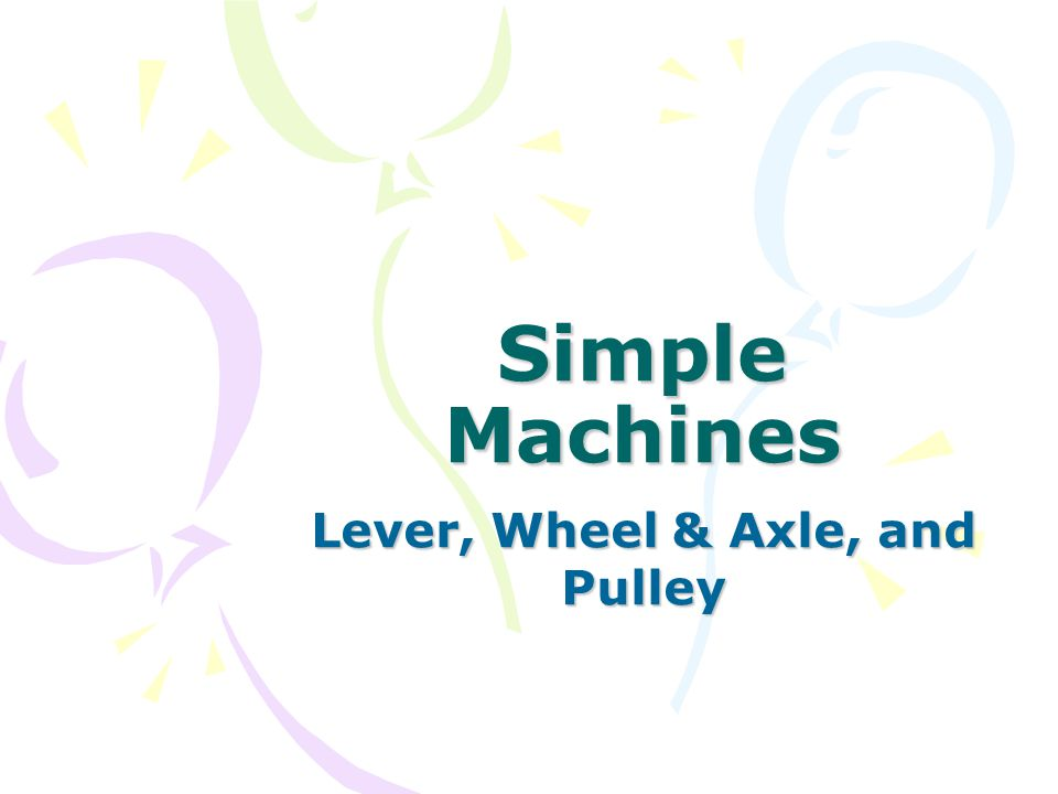 Lever, Wheel & Axle, and Pulley