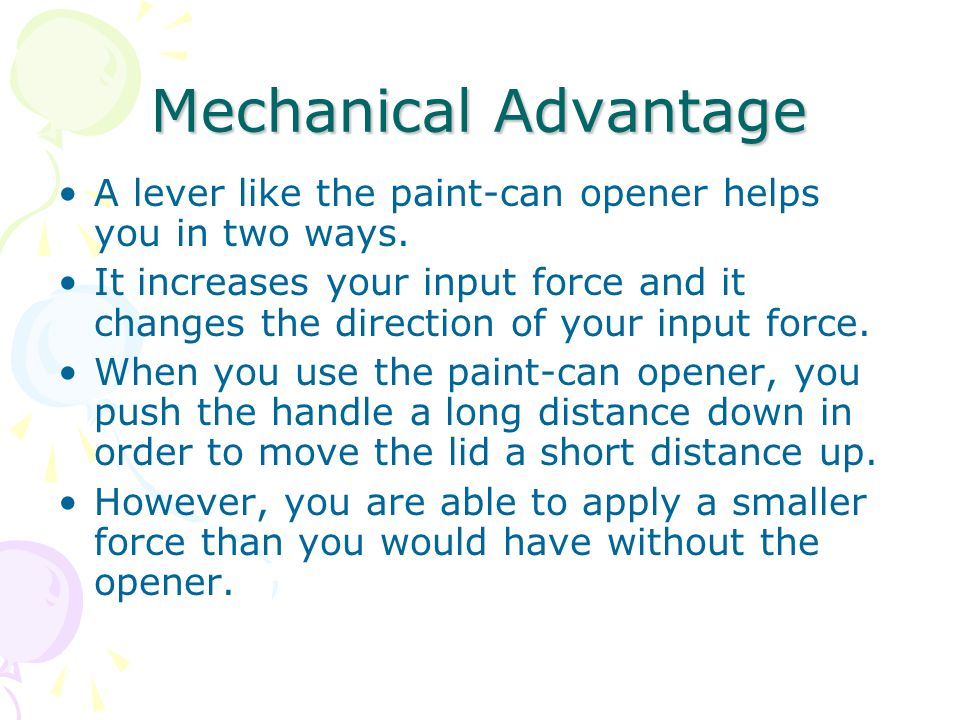 Mechanical Advantage A lever like the paint-can opener helps you in two ways.