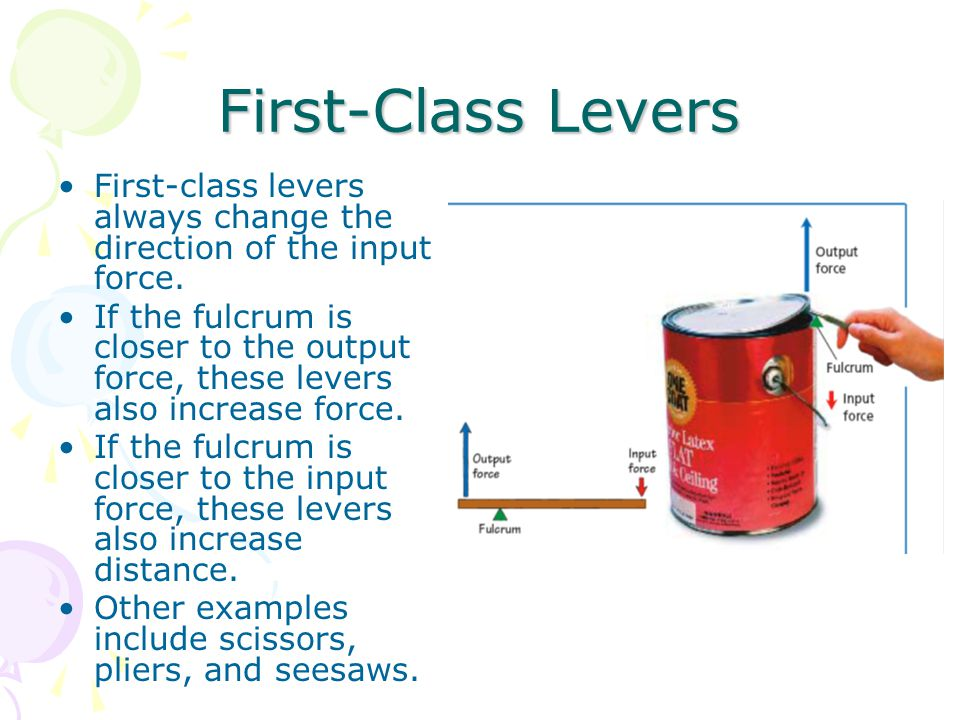 First-Class Levers First-class levers always change the direction of the input force.