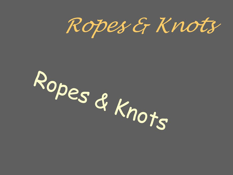 Ropes & Knots Ropes & Knots