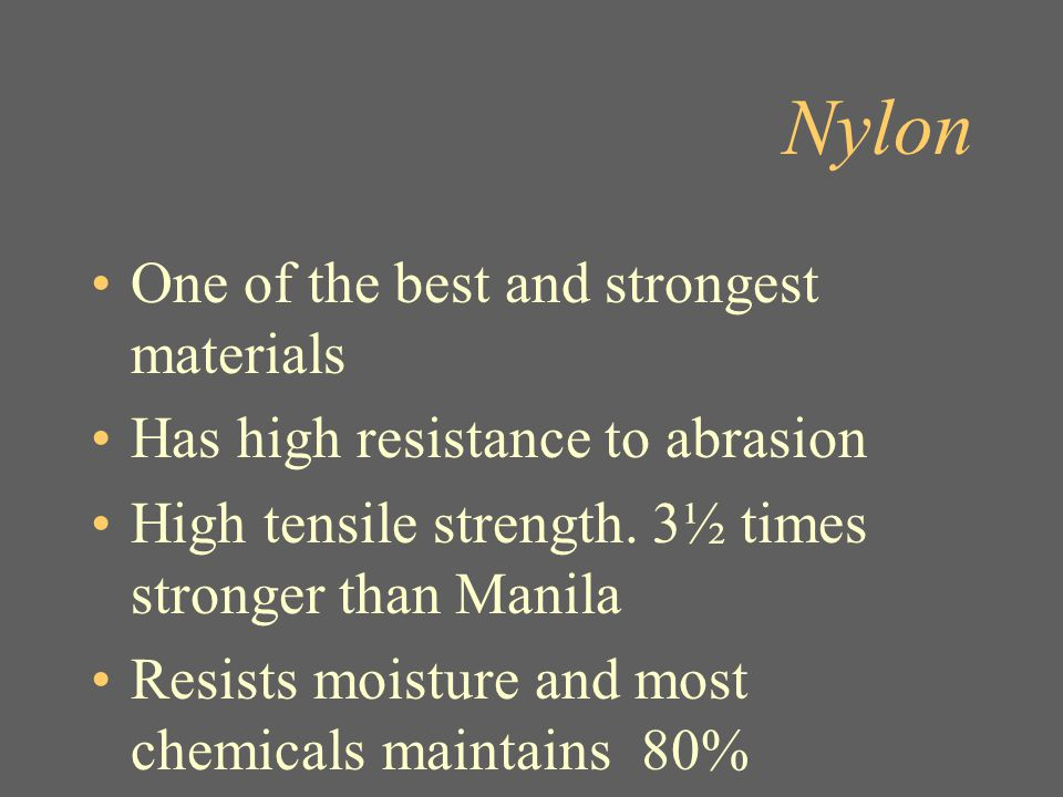 Nylon One of the best and strongest materials
