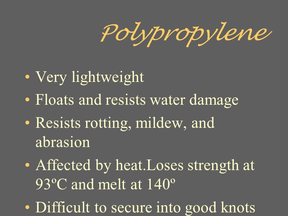 Polypropylene Very lightweight Floats and resists water damage