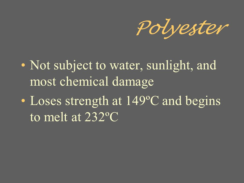 Polyester Not subject to water, sunlight, and most chemical damage