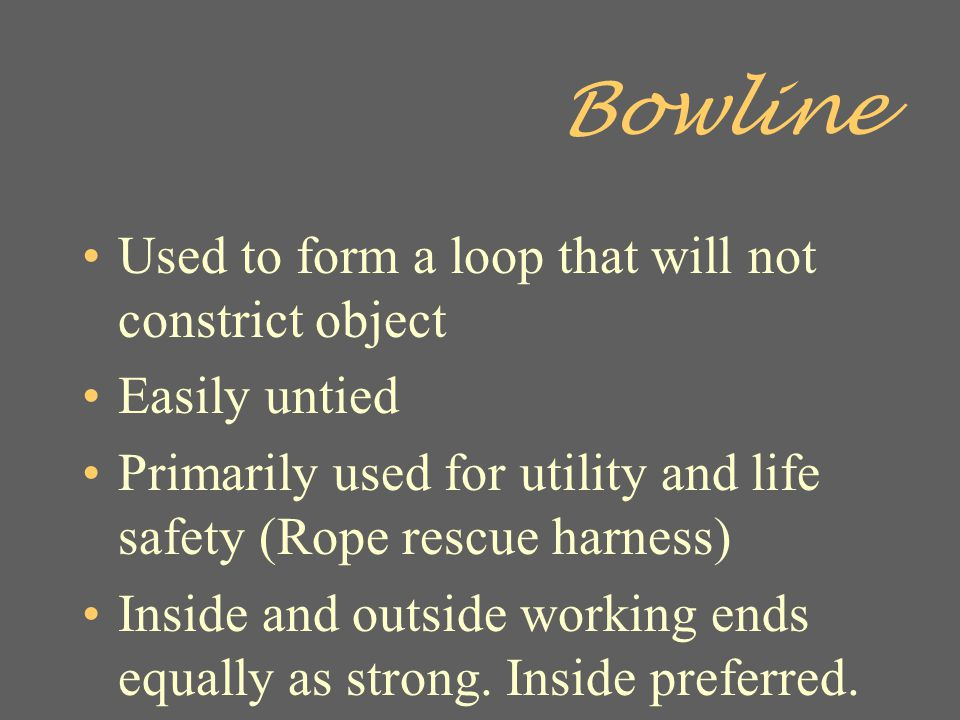 Bowline Used to form a loop that will not constrict object