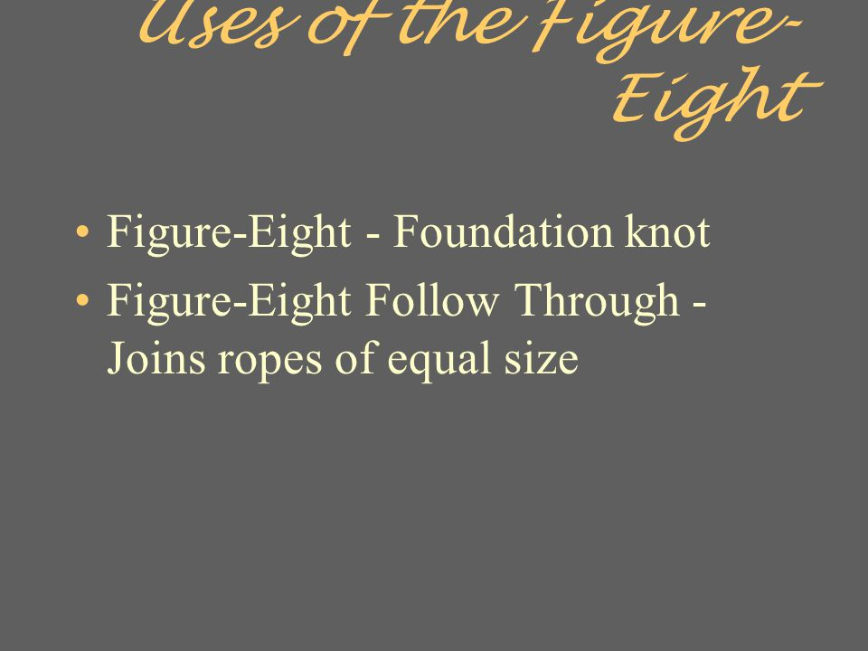 Uses of the Figure-Eight